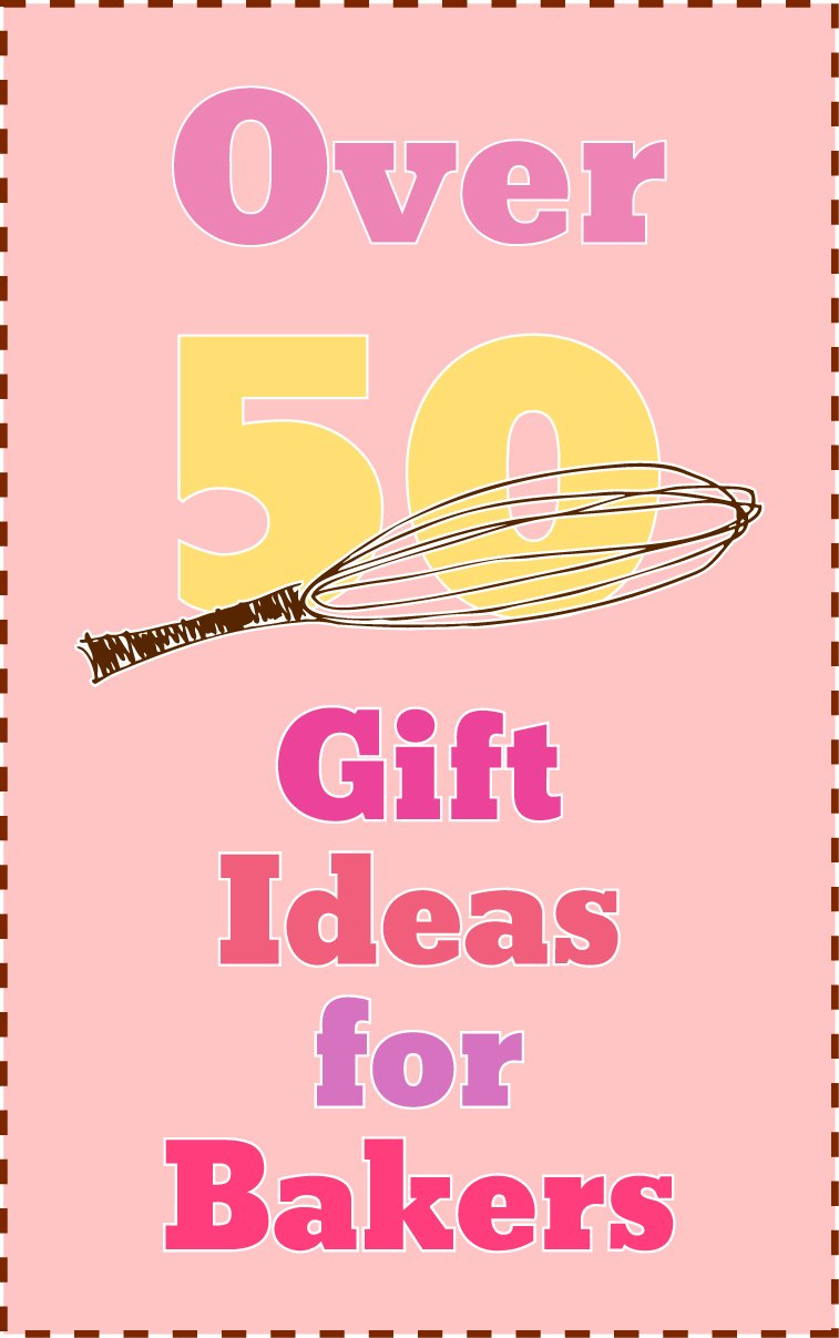 Need a Gift for a Baker? Here Are Over 50 Ideas!