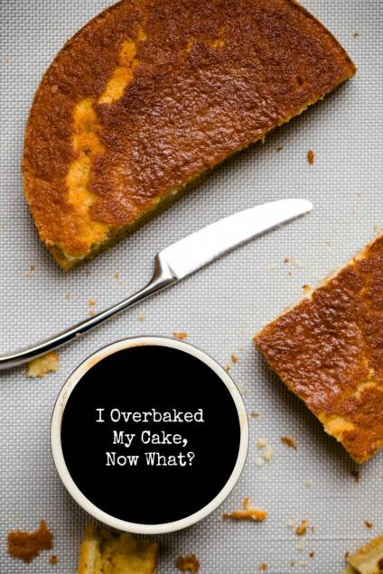 I Overbaked My Cake, Now What?